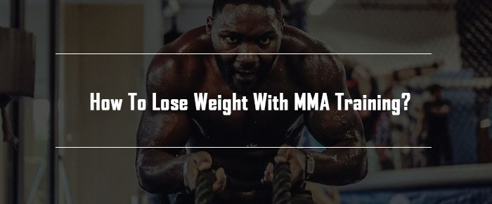 how to lose weight with mma training