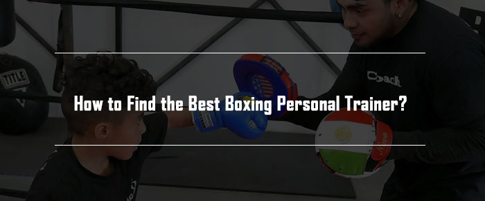 How to Find the Best Boxing Personal Trainer