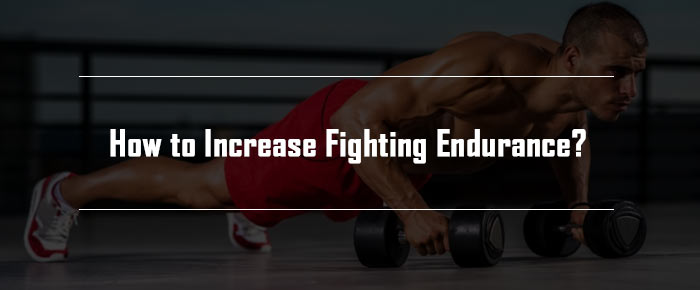 How to Increase Fighting Endurance